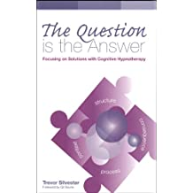 The Question Is the Answer: Focusing on Solutions With Cognitive Hypnotherapy