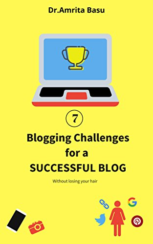 7 BLOGGING CHALLENGES FOR A SUCCESSFUL BLOG: Without losing your hair! (Blogging in India Book 1) (English Edition)