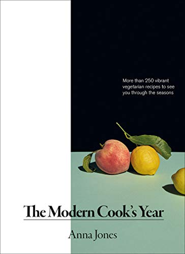 The Modern Cook's Year: More than 250 Vibrant Vegetarian Recipes to See You Through the Seasons by Anna Jones