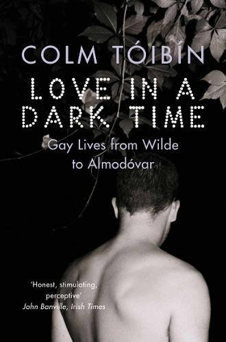 Love in a Dark Time: Gay Lives from Wilde to Almodovar by Picador