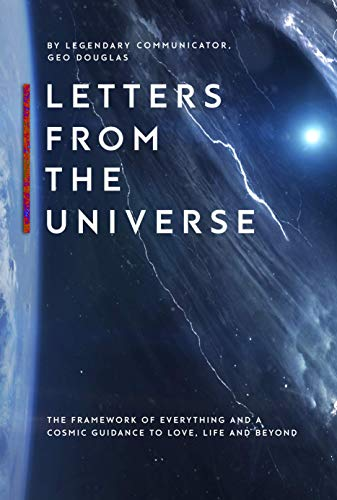 Letters From The Universe: The Framework of Everything and a Cosmic Guidance to Love, Life and Beyond