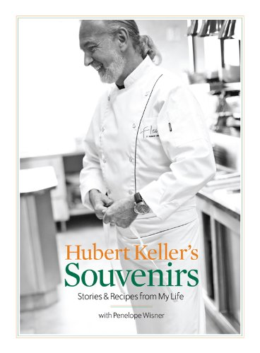 Hubert Keller's Souvenirs: Stories and Recipes from My Life by Hubert Keller, Penelope Wisner