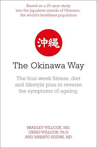 The Okinawa Way: How to Improve Your Health And Longevity Dramatically by Bradley J. Willcox, Makoto Suzuki, Craig D. Willcox