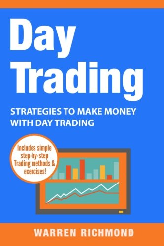 Day Trading: Strategies to Make Money with Day Trading (Day Trading, Stock Trading, Options Trading, Stock Market, Trading and Investing, Trading) (Volume 2)