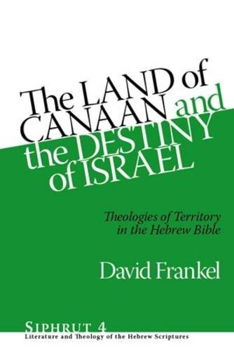 The Land of Canaan and the Destiny of Israel: Theologies of Territory in the Hebrew Bible (Siphrut)