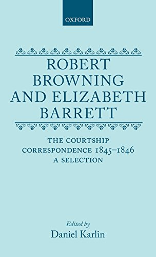 Robert Browning and Elizabeth Barrett: The Courtship Correspondence, 1845-1846: A Selection (Selected Letters) by Robert Browning