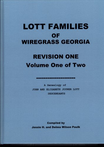 Lott Families of Wiregrasss Georgia Revision One, Volume 1 & 2 (Lott Families of Wiregrass Georgia Revision One, Two Volume set)