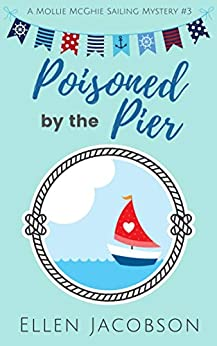 Poisoned by the Pier (A Mollie McGhie Cozy Sailing Mystery Book 3) by [Jacobson, Ellen]