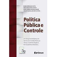 Política Pública e Controle. Um Diálogo Interdisciplinar em Face da Lei Nº 13.655/2018, que Alterou a Lei de Introdução às Normas do Direito Brasileiro