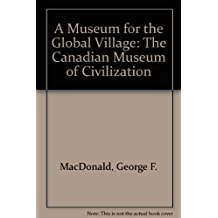 A museum for the global village: The Canadian Museum of Civilization