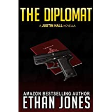 The Diplomat: A Justin Hall Spy Thriller Novella: Action, Mystery, International Espionage and Suspense - Book 4.5