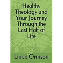 Healthy Theology and Your Journey Through the Last Half of Life
