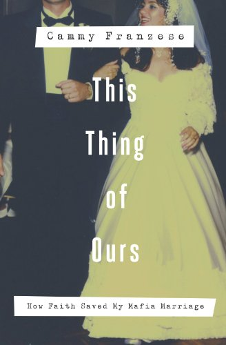 This Thing Of Ours: How Faith Saved My Mafia Marriage
