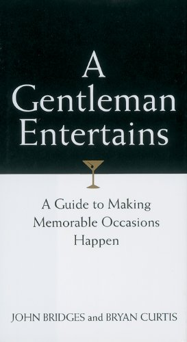 A Gentleman Entertains Revised and   Updated: A Guide to Making Memorable Occasions Happen (Gentlemanners Book) by John Bridges, Bryan Curtis