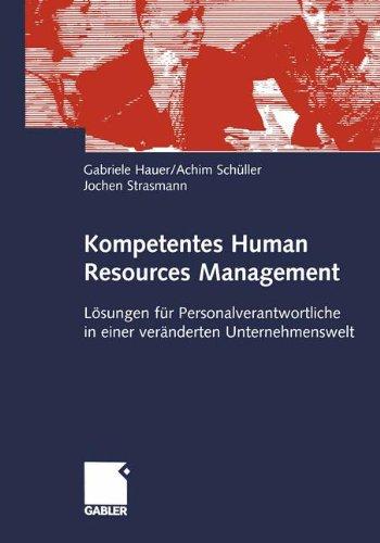 Kompetentes Human Resources Management. Lösungen für Personalverantwortliche in einer veränderten Unternehmenswelt
