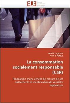 Book La consommation socialement responsable (CSR): Proposition d'une échelle de mesure de ses antécédents et identification de variables explicatives (Omn.Univ.Europ.)