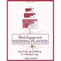 Short Engagement Wedding Planner: How to Plan Your Wedding in 6 Months or Less