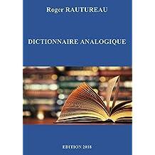 Dictionnaire analogique et encyclopédique: Le mot par ses analogies, ses épithètes, sa place dans l'histoire, la littérature, la poésie, le cinéma, la musique, le trait d'esprit… (French Edition)