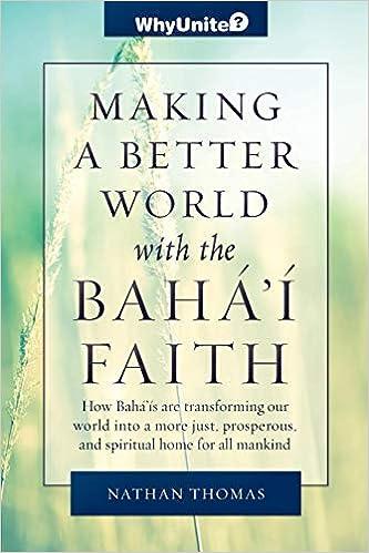 Making a Better World with the Bahai Faith (WhyBahai? Introduction)