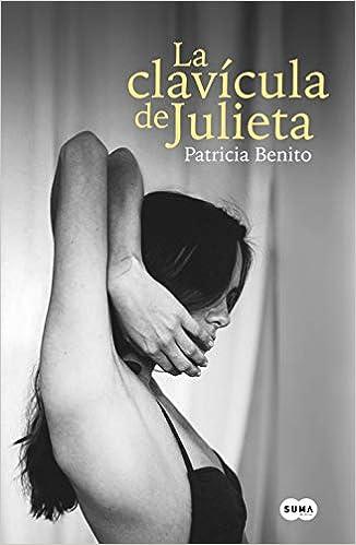 La clavícula de Julieta de Patricia Benito