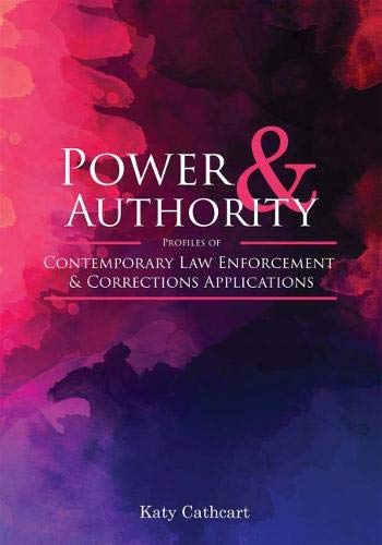 Power and Authority: Profiles of Contemporary Law Enforcement and Corrections Applications