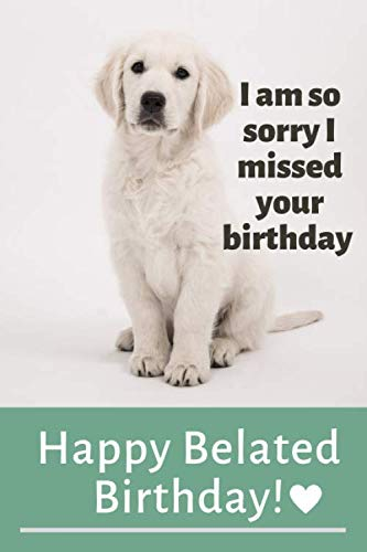 Sorry I Missed Your Birthday: Belated Happy Birthday Wishes Gift Blank Lined Journal (Messages, Greetings, Presents, Cards) (Funny Sorry Images For Best Friend)