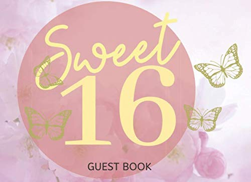 Sweet 16 Guest Book: 16th Birthday Party and Keepsake Memory Sign in and Message Book (Greetings, Party Decorations,Wishes,Cards, Gifts) (16th Birthday Card Messages For Best Friend)