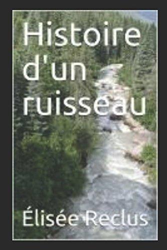 Histoire d'un ruisseau Broché – 19 juillet 2017 Élisée Reclus Histoire d' un ruisseau Independently published 1521880956