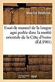 Essai de Manuel de La Langue AGNI Parlee Dans La Moitie Orientale de La Cote D'Ivoire (Langues) (French Edition)