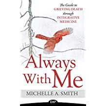 Always With Me: The Guide to Grieving Death through Integrative Medicine