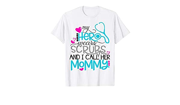My Hero Wears Scrubs I Call Her Mommy Gift Nurse Tshirt for Your Loved