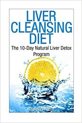 [ Liver Cleansing Diet: The 10-Day Natural Liver Detox Program BY Winters,  Dana ( Author ) ] { Paperback } 2014: Dana Winters: Amazon.com: Books