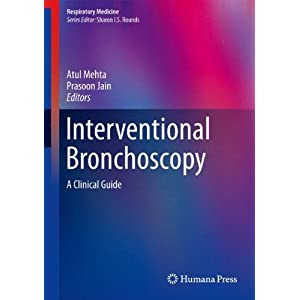 Interventional Bronchoscopy: A Clinical Guide (Respiratory Medicine) Atul Mehta and Prasoon Jain