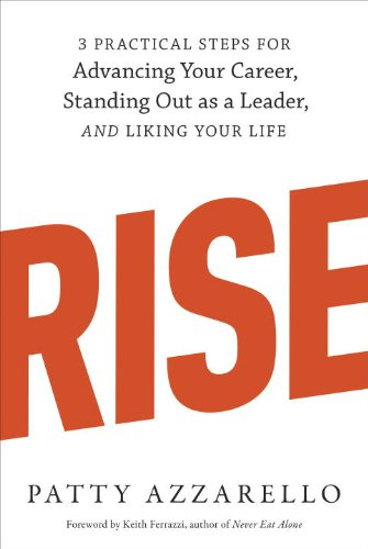 Rise: 3 Practical Steps for Advancing Your Career, Standing Out as a Leader, and Liking Your Life cover