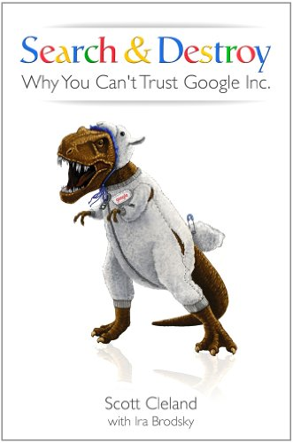 Search & Destroy: Why You Can't Trust Google Inc. cover