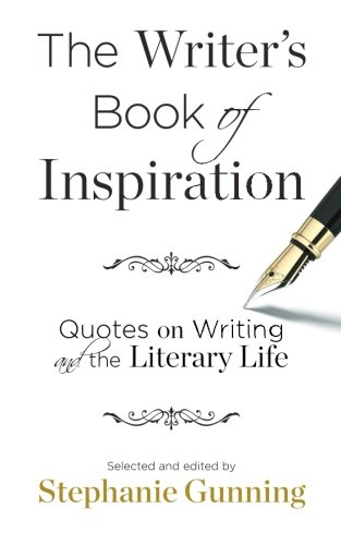 The Writer's Book of Inspiration: Quotes on Writing and the Literary Life