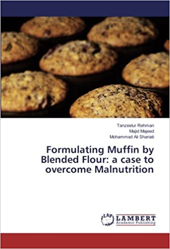 Formulating Muffin by Blended Flour: a case to overcome Malnutrition: Amazon.es: Tanzeelur Rehman, Majid Majeed, Mohammad Ali Shariati: Libros en idiomas ...