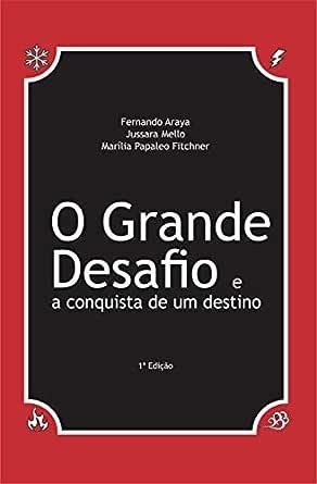 O Grande Desafio e a conquista de um destino (Portuguese Edition ...