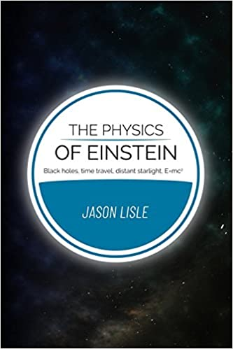 The Physics Of Einstein Black Holes Time Travel Distant Starlight