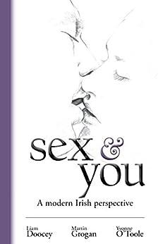 Sex & You: A Modern Irish Perspective by [Grogan, Martin, Doocey, Liam, O'Toole, Yvonne]