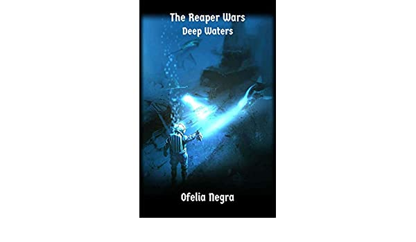 Amazon.com: The Reaper Wars: Deep Water eBook: Ofelia Negra ...