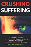 CRUSHING SUFFERING: 12 Ultimate Secrets of