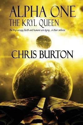BY Burton, Chris, Etc ( Author ) [{ Alpha One: The Kryl Queen By Burton, Chris, Etc ( Author ) Nov - 01- 2013 ( Paperback ) } ]
