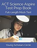 ACT Science Aspire Test Prep Book: Full-Length Mock