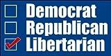 Democrat Republican LIBERTARIAN Bumper Sticker (gop political liberal fun funny)