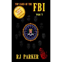 Top Cases of The FBI - Volume 1: Ruby Ridge, Waco Siege, Patty Hearst, D.C. Snipers, John Dillinger, John Gotti, Bonnie and Clyde, Al Capone, The Jonestown Bombing, Unabomber (Notorious FBI Cases)