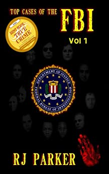 Top Cases of The FBI - Volume 1: Ruby Ridge, Waco Siege, Patty Hearst, D.C. Snipers, John Dillinger, John Gotti, Bonnie and Clyde, Al Capone, The Jonestown ... Bombing, Unabomber (Notorious FBI Cases) by [Parker PhD, RJ]