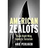 American Zealots: Inside Right-Wing Domestic Terrorism (Columbia Studies in Terrorism and Irregular Warfare)
