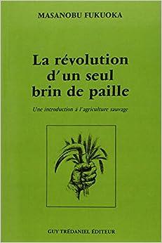 Book's Cover of La révolution d'un seul brin de paille : Une introduction à l'agriculture sauvage (Français) Poche – 4 juillet 2005