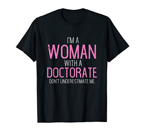 I'm A Woman With A Doctorate Funny PhD Graduation T Shirt]()